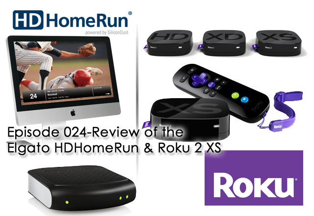 Episode 024-Review of Elgato HDHomeRun & Roku 2 XS