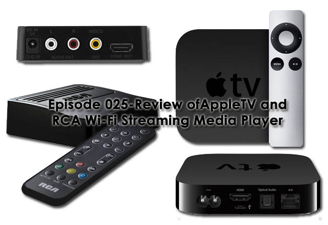 Episode 025-Review of AppleTV and RCA Wi-Fi Streaming Media Player