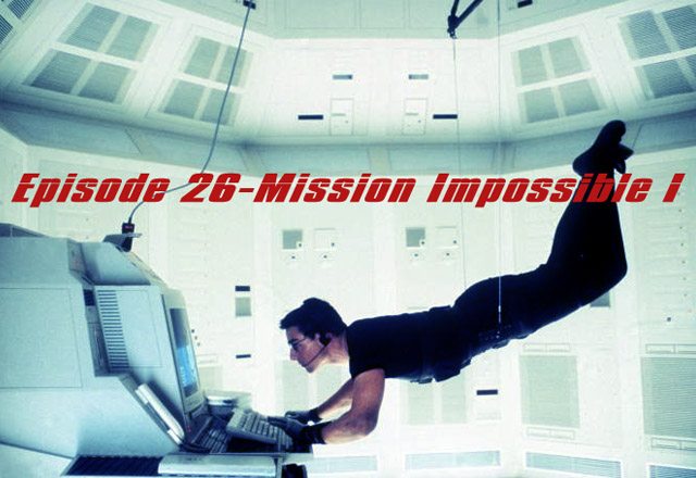 Episode 026-Mission Impossible I