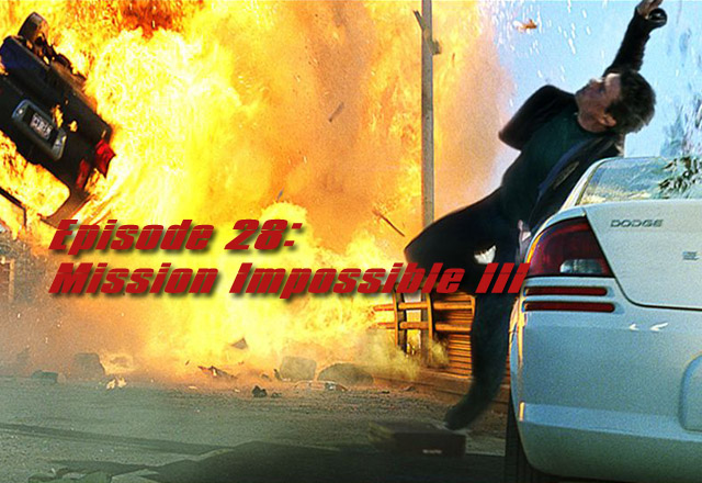 Episode 028-Mission Impossible III